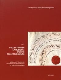 Denis Herlin et Catherine Massip - Collectionner la musique - Volume 3, Erudits collectionneurs.