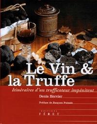 Le Vin et la Truffe- Itinéraires d'un trufficoteur impénitent - Denis Hervier |