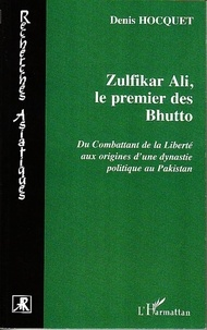 Denis Hocquet - Zulfikar Ali Bhutto - Vie et martyre d'un Combattant de la Liberté au Pakistan.