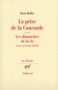Denis Hollier - La prise de la Concorde Suivi de Les dimanches de la vie - Essais sur Georges Bataille.
