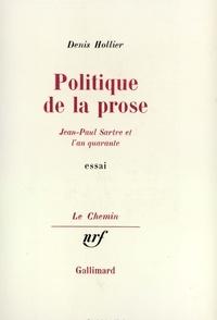 Denis Hollier - Politique de la prose - Jean-Paul Sartre et l'an quarante.