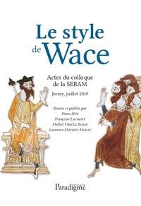 Denis Hüe et Françoise Laurent - Le Style de Wace - Actes du colloque de la SERAM (Jersey, Juillet 2019).