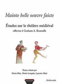 Denis Hüe et Mario Longtin - Mainte belle oeuvre faicte - Etudes sur le théâtre médiaval.