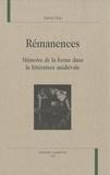 Denis Hüe - Rémanences - Mémoire de la forme dans la littérature médiévale.