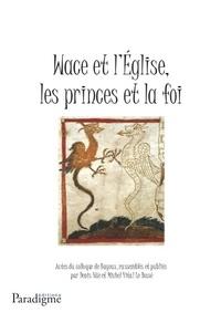Denis Hüe - Wace et l'Eglise, les princes et la foi.