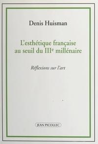 Denis Huisman - L'esthétique française au seuil du IIIe millénaire - Réflexions sur l'art.