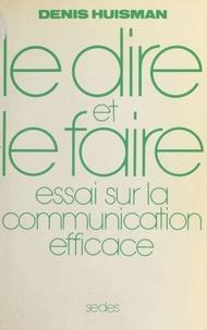 Denis Huisman - Le Dire et le Faire : essai sur la communication efficace - Pour comprendre la persuasion : propagande, publicité, relations publiques.