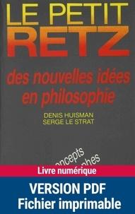 Denis Huisman et Serge Le Strat - Le Petit Retz des nouvelles idées en philosophie - Les concepts et les philosophies.