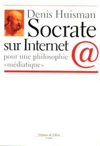 """Denis Huisman - SOCRATE SUR INTERNET. - Pour une philosophie """"médiatique""""."""