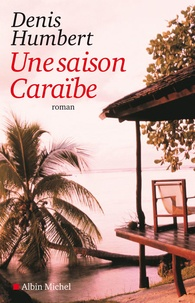 Denis Humbert - Une saison Caraïbe.
