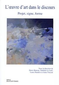 Denis Huneau et Nathalie Le Luel - L'oeuvre d'art dans le discours : projet, signe, forme.