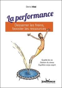 Denis Inkei - La performance - Desserrer les freins, booster les ressources.