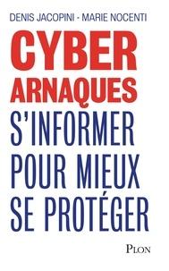 Denis Jacopini et Marie Nocenti - Cyberarnaques - S'informer pour mieux se protéger.