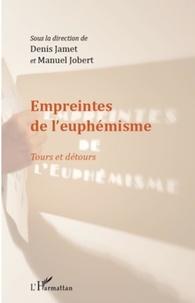 Denis Jamet et Manuel Jobert - Empreintes de l'euphémisme - Tours et détours.