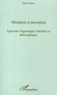 Denis Jamet - Métaphore et perception - Approches linguistiques, littéraires et philosophiques.