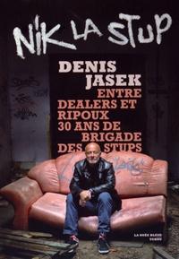 Denis Jasek - Nik la Stup - Entre dealers et ripoux, 30 ans de brigade des stups.