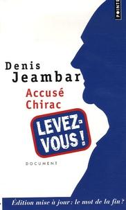 Denis Jeambar - Accusé Chirac, levez-vous ! - Edition mise à jour : le mot de la fin ?.