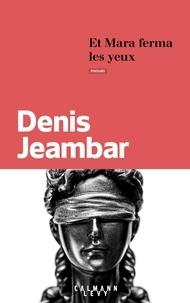 Denis Jeambar - Et Mara ferma les yeux.