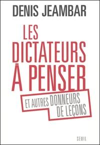 Denis Jeambar - Le dictateurs à penser et autres donneurs de leçons.