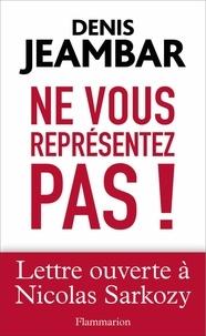 Denis Jeambar - Ne vous représentez pas ! - Lettre ouverte à Nicolas Sarkozy.
