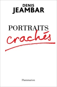 Denis Jeambar - Portraits crachés.
