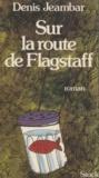 Denis Jeambar - Sur la route de Flagstaff.
