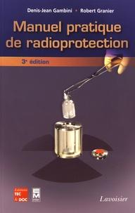 Denis-Jean Gambini et Robert Granier - Manuel pratique de radioprotection.