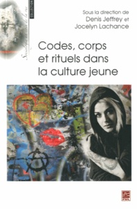 Denis Jeffrey et Jocelyn Lachance - Codes, corps et rituels dans la culture jeune.