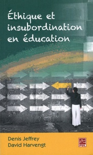 Denis Jeffrey et David Harvengt - Ethique et insubordination en éducation - Quelle autonomie professionnelle pour les enseignants ?.