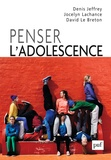 Denis Jeffrey et Jocelyn Lachance - Penser l'adolescence - Approche socio-anthropologique.