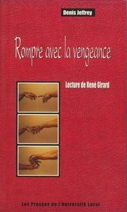 Denis Jeffrey - Rompre avec la vengeance. Lecture de René Girard - Lecture de René Girard.