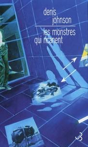 Denis Johnson - Les monstres qui ricanent.