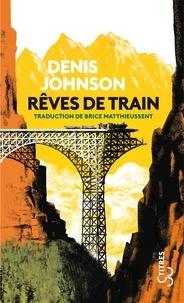 Denis Johnson - Rêves de train.