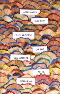 Denis Johnson - The Largesse of the Sea Maiden.