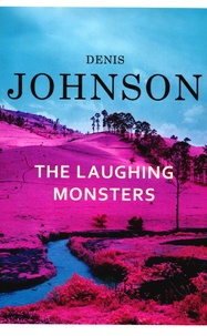 Denis Johnson - The Laughing Monsters.