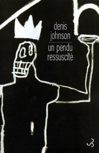 Denis Johnson - Un pendu ressuscité.