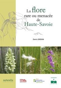 Denis Jordan - La flore rare ou menacée de Haute-Savoie.