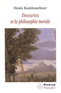 Denis Kambouchner - Descartes et la philosophie morale.