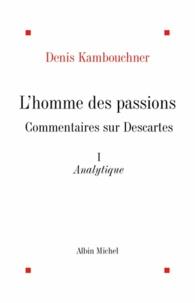 Denis Kambouchner et Denis Kambouchner - L'Homme des passions, commentaires sur Descartes - tome 1.