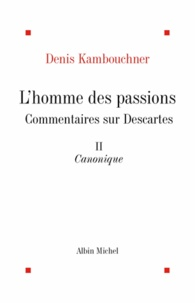 Denis Kambouchner et Denis Kambouchner - L'Homme des passions tome 2.