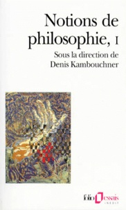 Denis Kambouchner - NOTIONS DE PHILOSOPHIE. - Tome 1.