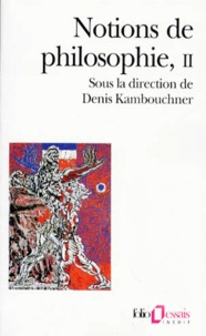 Denis Kambouchner - NOTIONS DE PHILOSOPHIE. - Tome 2.