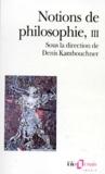 Denis Kambouchner - Notions de philosophie - Tome 3.
