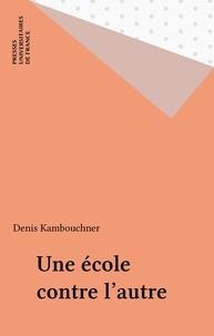 Denis Kambouchner - Une école contre l'autre.