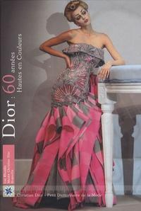 Denis Kilian - Dior : 60 années Hautes en Couleurs.