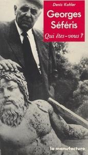 Denis Kohler - Georges Séféris, qui êtes-vous ?.