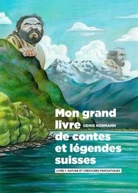 Denis Kormann - Mon grand livre de contes et légendes suisses Tome 1 : Nature et créatures fantastiques.