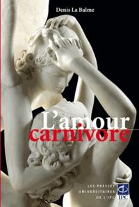 Denis La Balme - L'amour carnivore.