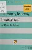 Denis La Balme et Pascal Gauchon - La mort, le sens, l'existence - Thèmes et sujets.