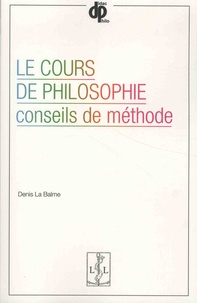 Denis La Balme - Le cours de philosophie - Conseils de méthode.